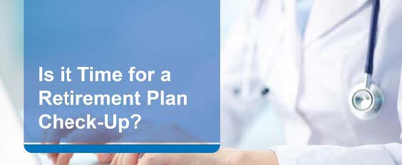 Is it time for a retirement plan check-up?